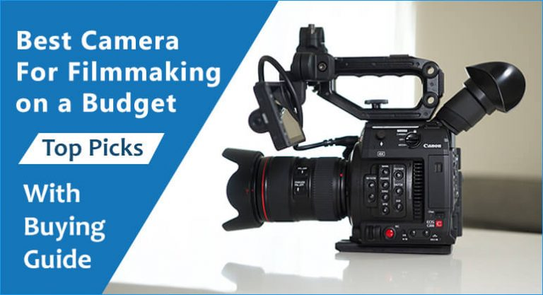 Best Camera for Filmmaking on a Budget – Top 7 Picks With Buying Guide